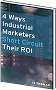 4-Ways-Industrial-Marketers-Short-Circuit-Their-ROI-ebook.png
