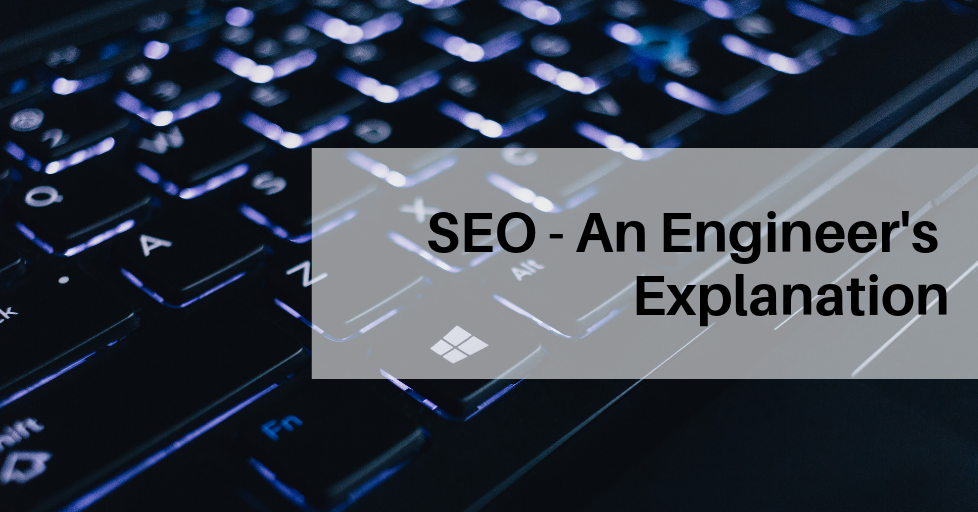 SEO - An Engineer's Explanation
